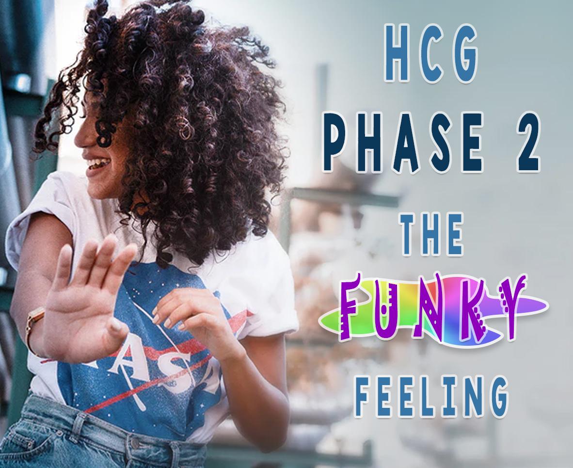 HCG PHASE 2: THE FUNKY FEELING