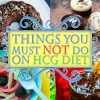THINGS YOU MUST NOT DO ON HCG DIET