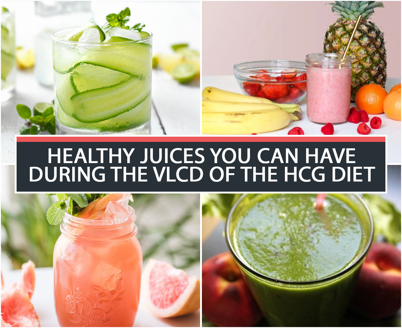 HEALTHY JUICES YOU CAN HAVE DURING THE VLCD OF THE HCG DIET