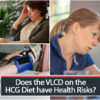 Does the VLCD on the HCG Diet have Health Risks